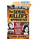 The Serial Killer's Apprentice: And Other True Stories of Cleveland's Most Intriguing Unsolved Crimes