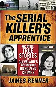The Serial Killer's Apprentice: And Other True Stories of