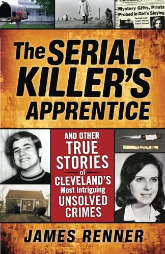 the-serial-killers-apprentice-and-other-true-stories-of-clevelands-most-intriguing-unsolved-crimes