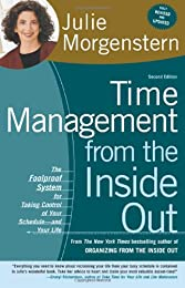 Time Management from the Inside Out, second edition: The Foolproof System for Taking Control of Your Schedule--and Your Life