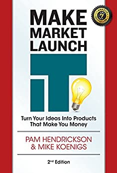 Make, Market, Launch IT: The Ultimate Product Creation System for Turning Your Ideas into Income by [Hendrickson, Pam, Koenigs, Mike]