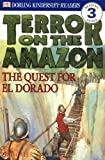 DK Readers: Terror on the Amazon: The Quest for El Dorado (Level 3: Reading Alone)