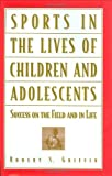 Sports in the Lives of Children and Adolescents, Robert S. Griffin, 0275961273