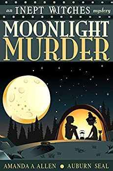 Moonlight Murder: An Inept Witches Mystery by [Allen, Amanda A., Seal, Auburn]