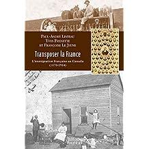 Transposer la France: Immigration française au Canada (L')
