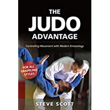 The Judo Advantage: Controlling Movement with Modern Kinesiology. For all Grappling Styles