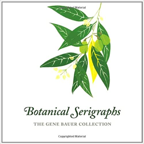 Botanical Serigraphs: The Gene Bauer Collection