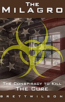The Milagro: The Conspiracy to Kill the Cure by [Wilson, Brett]