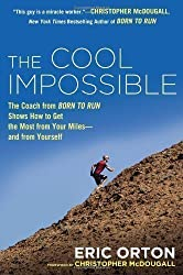 "The Cool Impossible: The Coach from ""Born to Run"" Shows How to Get the Most from Your Miles--And from Yourself by Orton, Eric (2013)"