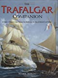 img - for The Trafalgar Companion: The Complete Guide to History's Most Famous Sea Battle and the Life of Admiral Lord Nelson book / textbook / text book