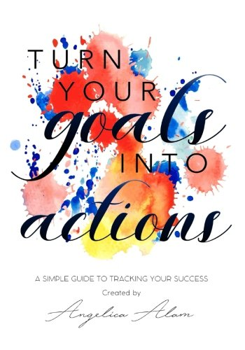 Turn Your Goals Into Action: A Simple Guide To