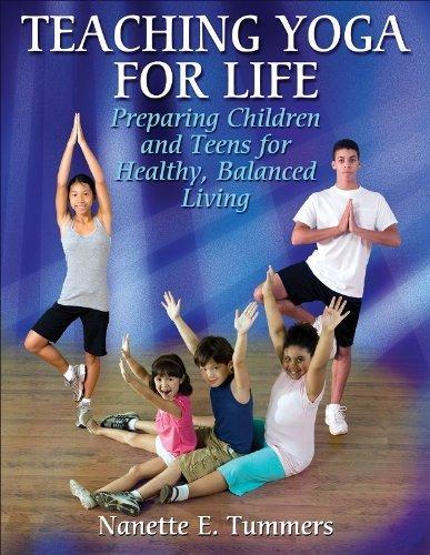 Teaching Yoga for Life: Preparing Children and Teens for ...