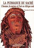 img - for La puissance du sacre : L'homme, la nature et l'art en Afrique noire (Voyages inte rieurs) (French Edition) book / textbook / text book