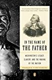 In the Name of the Father: Washington's Legacy, Slavery, and the Making of