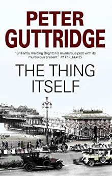 Thing Itself (The Brighton Trilogy) by [Guttridge, Peter]