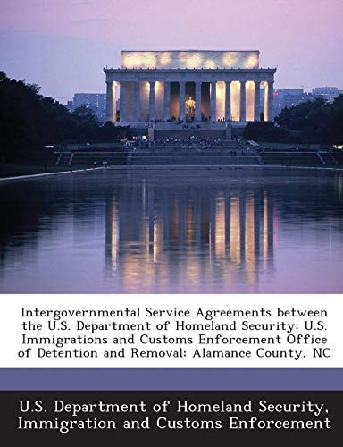 Intergovernmental Service Agreements between the U.S. Department of Homeland Security: U.S. Immigrations and Customs Enforcement Office of Detention and Removal: Alamance County, NC