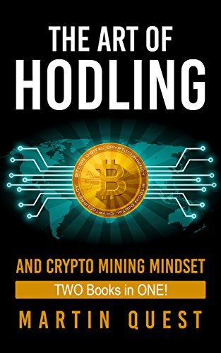 The Cryptocurrency Strategies Bundle: The Art of HODLING and Crypto Mining Mindset Bundle: How to Trade, Invest, and Mine Bitcoin, Altcoin, and other Cryptocurrencies
