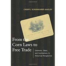 From the Corn Laws to Free Trade: Interests, Ideas, and Institutions in Historical Perspective