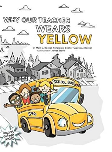 Why Our Teacher Wears Yellow: Mark C Booker, Renarda A Booker ...