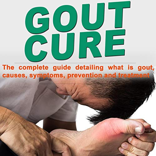 Gout Cure: The Complete Guide Detailing What Is Gout, Causes, Symptoms, Prevention, and Treatment by Iva Durkin