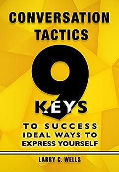 Conversation Tactics: 9 Keys to Success Ideal Ways to Express Yourself