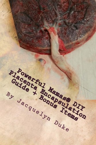 Powerful Mamas DIY Placenta Encapsulation Guide + Bonus Items: A How-To Guide for the Raw, TCM or Basic-Heated Methods of Preparation