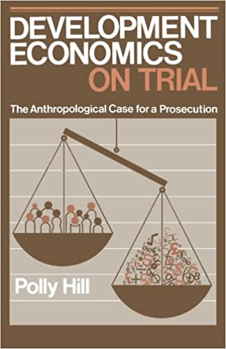 Development Economics on Trial The Anthropological Case for a Prosecution