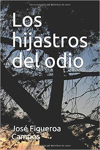 Los hijastros del odio: Amazon.es: Figueroa Campos, José: Libros