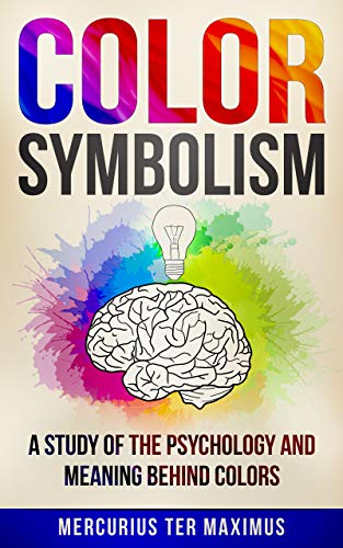Amazoncom Color Symbolism A Study Of The Psychology And Meaning