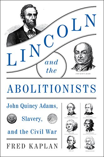 Lincoln and the Abolitionists: John Quincy Adams, Slavery, and the Civil War cover