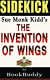 The Invention of Wings: by Sue Monk Kidd -- Sidekick, BookBuddy, 1495297969