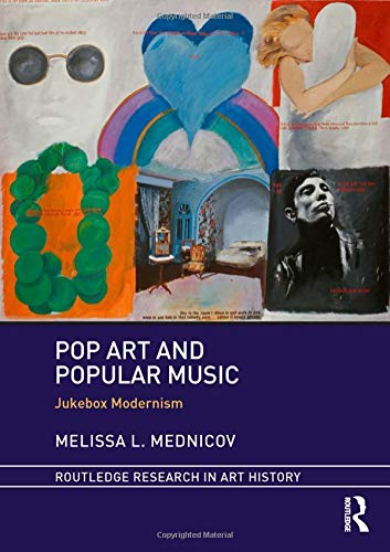Pop Art and Popular Music: Jukebox Modernism (Routledge Research in Art History)
