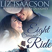 Eight Second Ride: Three Rivers Ranch Romance, Book 7 Audiobook by Liz Isaacson Narrated by Becky Doughty