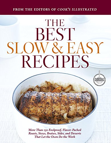 The Best Slow and Easy Recipes: More Than 250 Foolproof, Flavor-Packed Roasts, Stews, Braises, Sides, and Desserts That Let the Oven Do the Work (Best Recipe Classics) Cook Roast Bbq