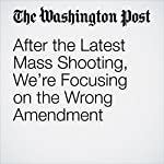 After the Latest Mass Shooting, We're Focusing on the Wrong Amendment | Gary Abernathy