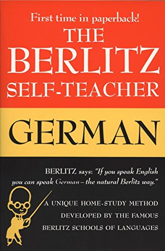The Berlitz Self-Teacher -- German: A Unique Home-Study Method Developed by the Famous Berlitz Schools of Language