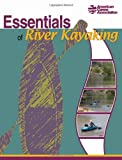 Essentials of River Kayaking, American Canoe Association Staff, 0897325869