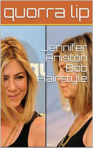 Jennifer Aniston Bob Hairstyle Kindle Edition By Quorra