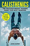 img - for Calisthenics: The True Bodyweight Training Guide Your Body Deserves - For Explosive Muscle Gains and Incredible Strength (Calisthenics Workouts in Black&White) book / textbook / text book