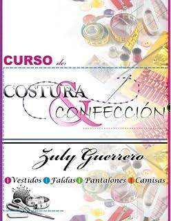 Curso de Costura y Confeccion: Corte y Costura de Zuly Guerrero (Spanish Edition)