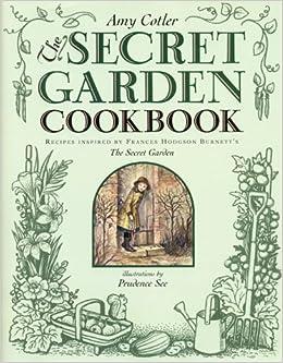 The Secret Garden Cookbook Recipes Inspired By Frances Hodgson Burnetts THE SECRET GARDEN Amy Cotler 9780060277406 Amazon Books