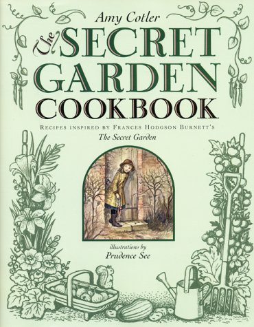 The Secret Garden Cookbook: Recipes Inspired by Frances Hodgson Burnett's THE SECRET GARDEN