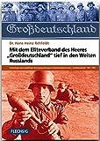 """ZEITGSCHICHTE - Mit dem Eliteverband des Heeres """"Großdeutschland"""" tief in den Weiten Russlands - FLECHSIG Verlag"""