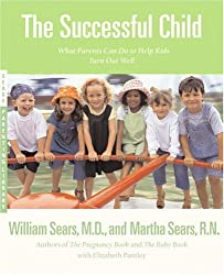 By Sears, Martha [ [ The Successful Child: What Parents Can Do to Help Kids Turn Out Well[ THE SUCCESSFUL CHILD: WHAT PARENTS CAN DO TO HELP KIDS TURN OUT WELL ] By Sears, Martha ( Author )Mar-27-2002 Paperback ] ] Mar-2002[ Paperback ]