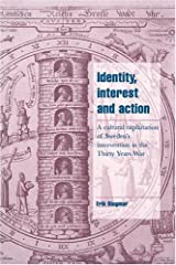 Identity, Interest and Action: A Cultural Explanation of Sweden's Intervention in the Thirty Years War (Cambridge Cultural Social Studies) Hardcover