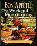 img - for Bon Appetit Weekend Entertaining: A Cookbook, Menu Planner & Entertaining Sourcebook for Occasions Large or Small, Casual or Elegant book / textbook / text book