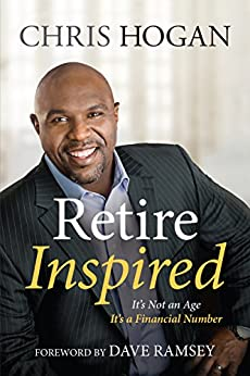 Retire Inspired: It's Not an Age; It's a Financial Number by [Hogan, Chris]