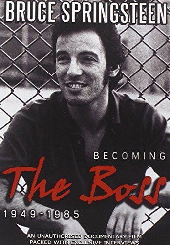 Bruce Springsteen: Becoming the Boss 1949-1985 by