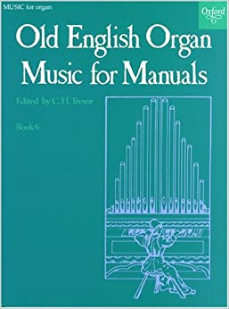 Old English Organ Music for Manuals Book 6: Bk. 6