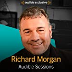 Richard Morgan: Audible Sessions: FREE Exclusive Interview | Holly Newson